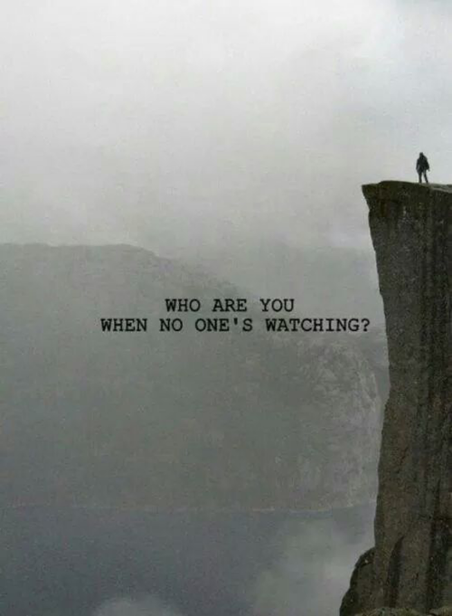 Who Are You When No Ones Watching