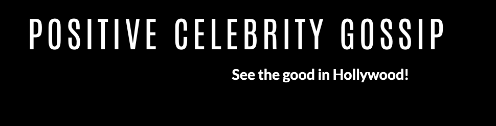 Positive Celebrity News and Gossip